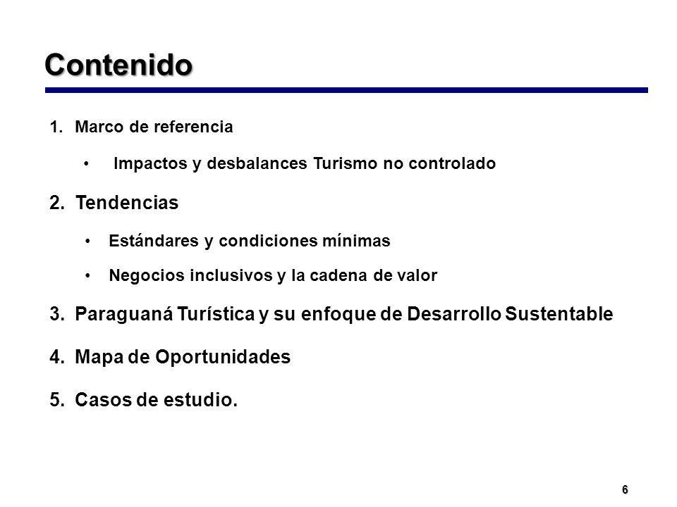 6 Contenido 1.Marco de referencia Impactos y desbalances Turismo no controlado 2.Tendencias Estándares y condiciones mínimas Negocios inclusivos y la