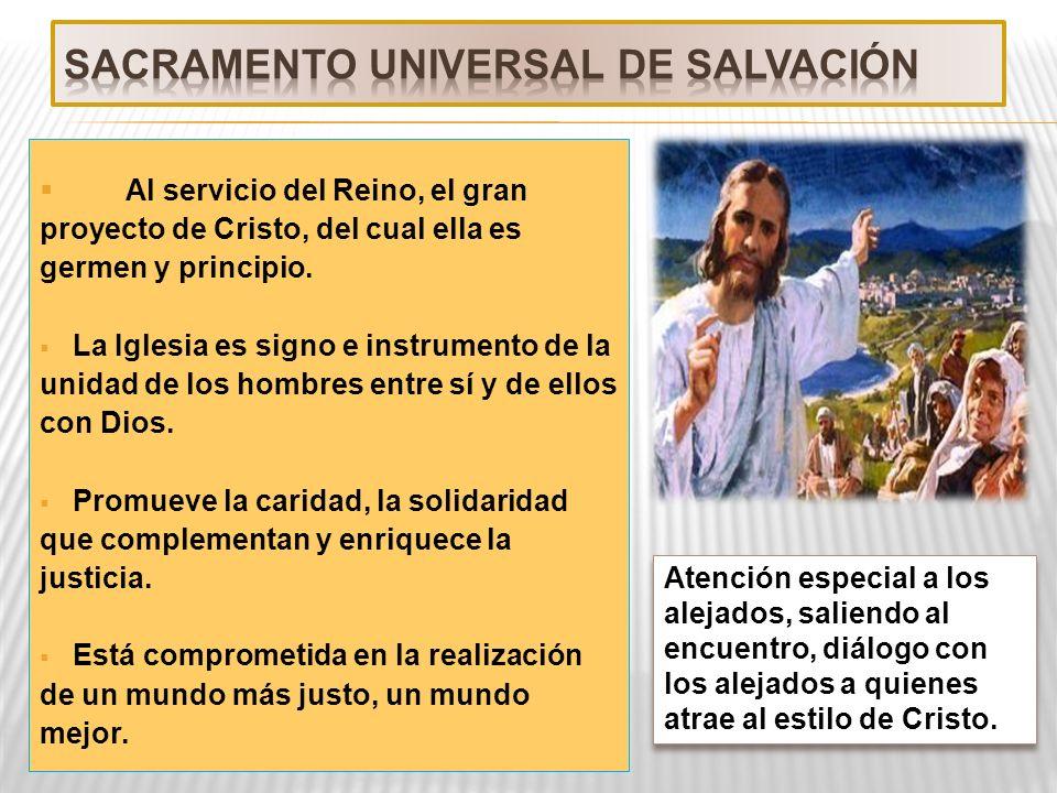 Al servicio del Reino, el gran proyecto de Cristo, del cual ella es germen y principio. La Iglesia es signo e instrumento de la unidad de los hombres