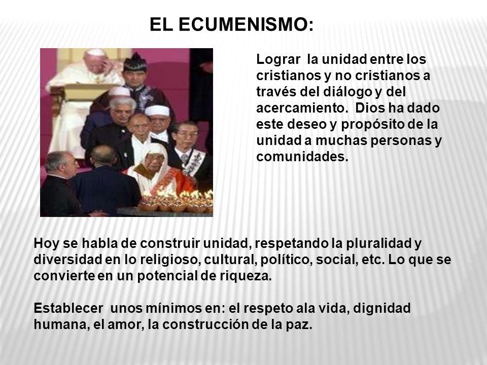 EL ECUMENISMO: Lograr la unidad entre los cristianos y no cristianos a través del diálogo y del acercamiento.