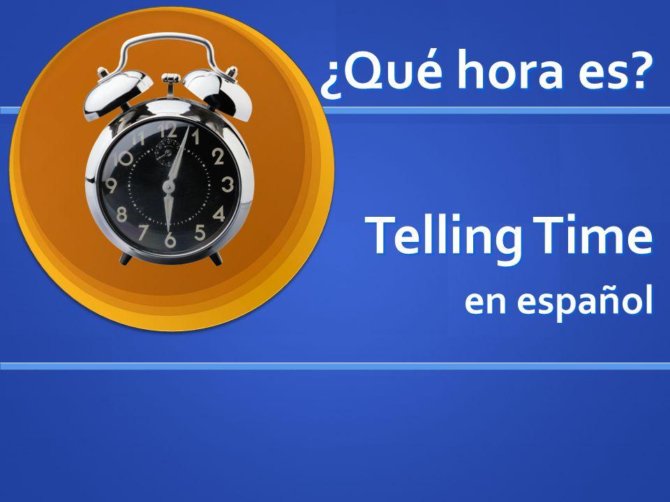 Telling Time en español ¿Qué hora es?