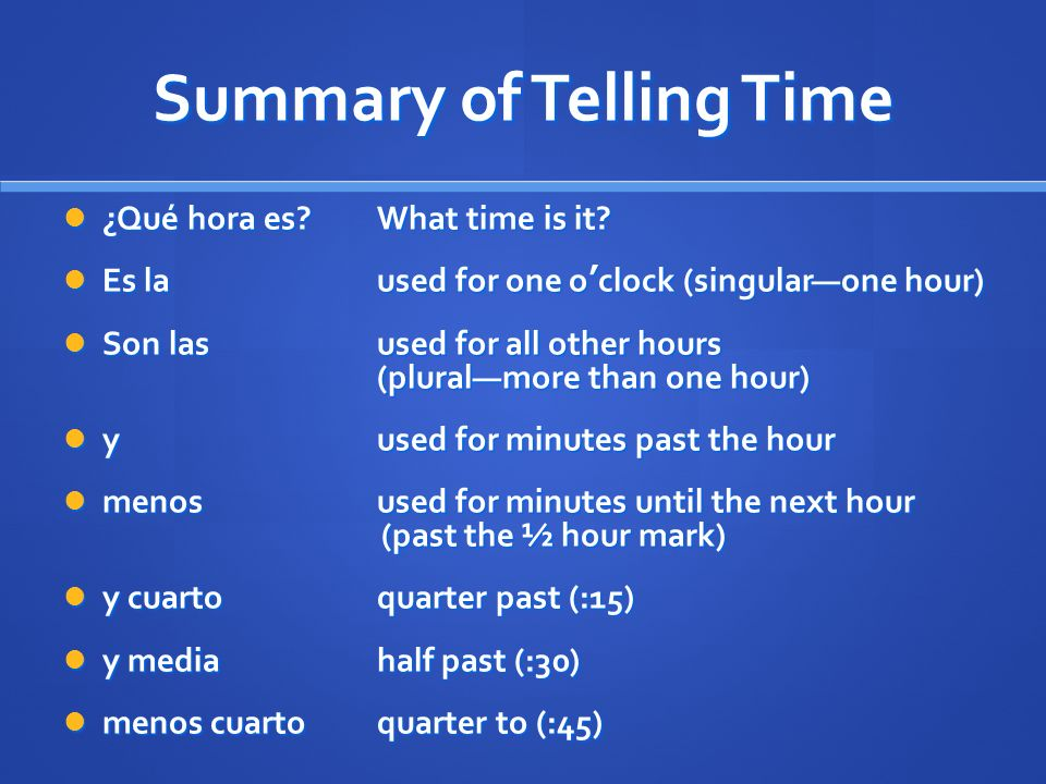 Summary of Telling Time ¿Qué hora es?What time is it.