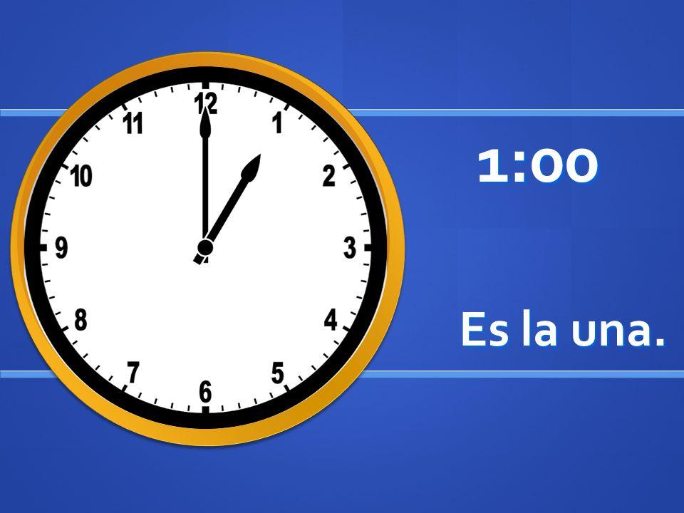 Es la una. 1:00