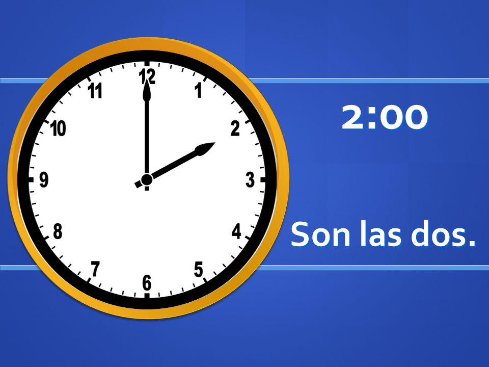 Son las dos. 2:00