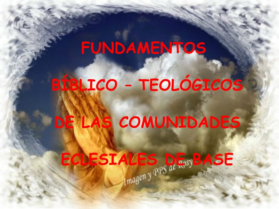 FUNDAMENTOS BÍBLICO – TEOLÓGICOS DE LAS COMUNIDADES ECLESIALES DE BASE