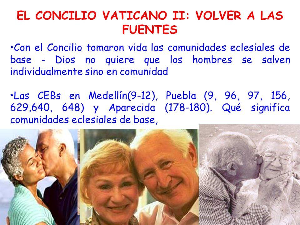 Con el Concilio tomaron vida las comunidades eclesiales de base - Dios no quiere que los hombres se salven individualmente sino en comunidad Las CEBs en Medellín(9-12), Puebla (9, 96, 97, 156, 629,640, 648) y Aparecida (178-180).