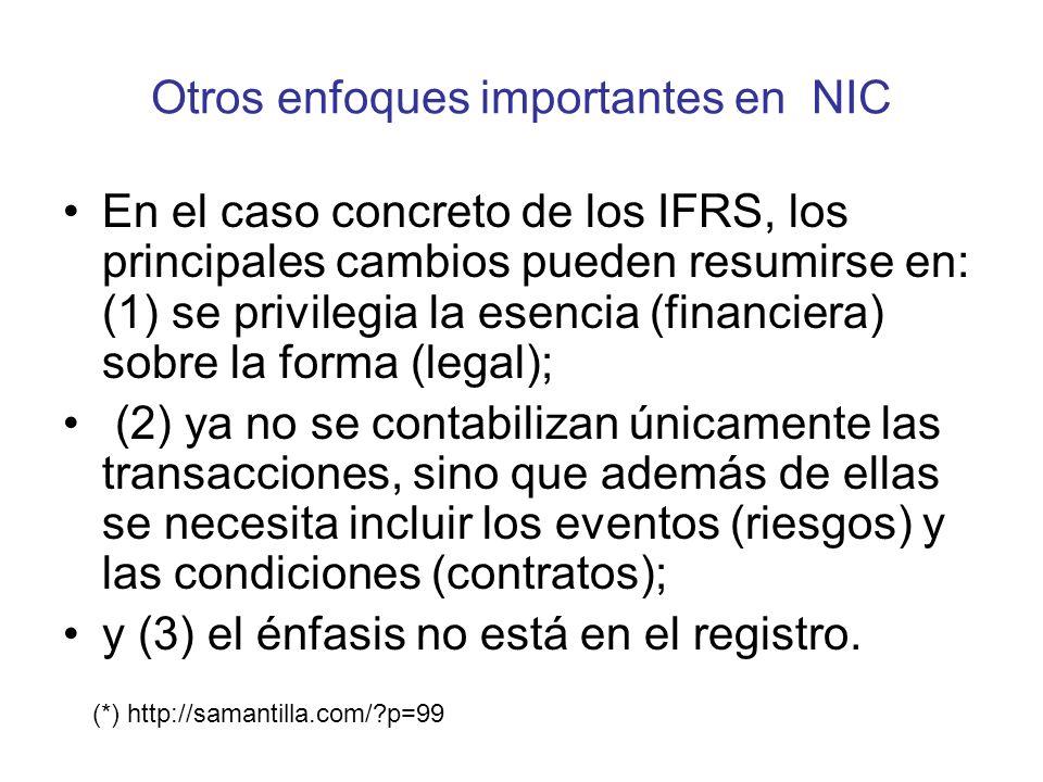 Otros enfoques importantes en NIC En el caso concreto de los IFRS, los principales cambios pueden resumirse en: (1) se privilegia la esencia (financie