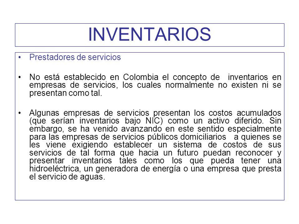 INVENTARIOS Prestadores de servicios No está establecido en Colombia el concepto de inventarios en empresas de servicios, los cuales normalmente no ex