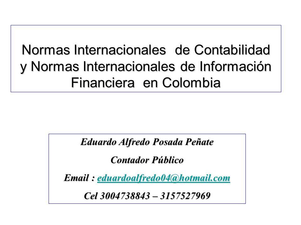 Normas Internacionales de Contabilidad y Normas Internacionales de Información Financiera en Colombia Eduardo Alfredo Posada Peñate Contador Público E