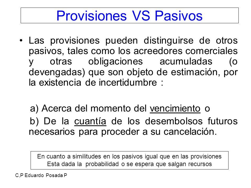 C,P Eduardo Posada P Provisiones VS Pasivos Las provisiones pueden distinguirse de otros pasivos, tales como los acreedores comerciales y otras obliga