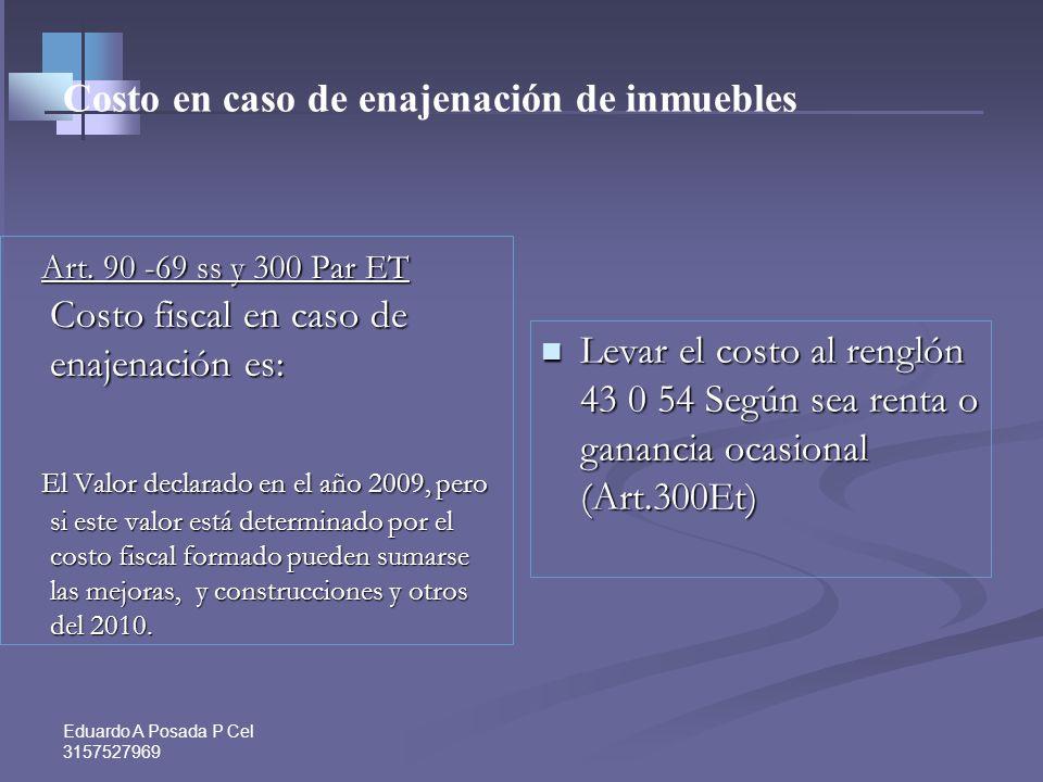 Valor patrimonial de los inmuebles Obligatorio- Art. 277 Et Escoger el.Mayor Valor entre : O Costo fiscal formado 2010 O Costo fiscal formado 2010 Aut