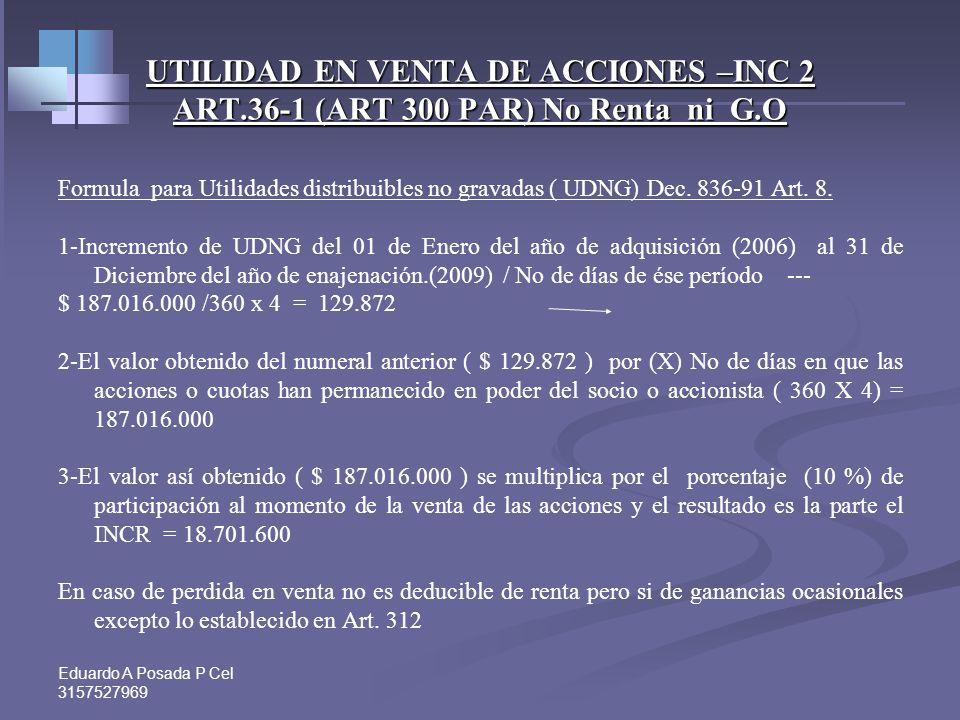 Eduardo A Posada P Cel 3157527969 UTILIDAD EN VENTA DE ACCIONES –INC 2 ART.36-1 (ART 300 PAR) No Renta ni G.O Ejemplo. (ver art. 6 dr.836-91 ) movimie