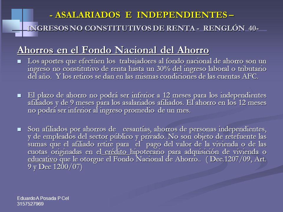 Eduardo A Posada P Cel 3157527969 - ASALARIADOS – E- INDEPENDIENTES INGRESOS NO CONSTITUTIVOS DE RENTA - RENGLÓN 40- 3-Ahorros en cuentas AFC 3-Ahorro