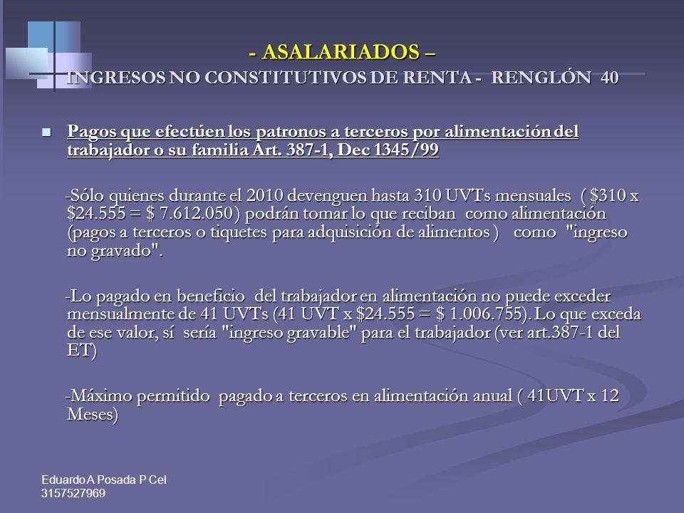 Eduardo A Posada P Cel 3157527969 - ASALARIADOS E INDEPENDIENTES – INGRESOS NO CONSTITUTIVOS DE RENTA - RENGLÓN 40- Ahorros en el Fondo Nacional del A