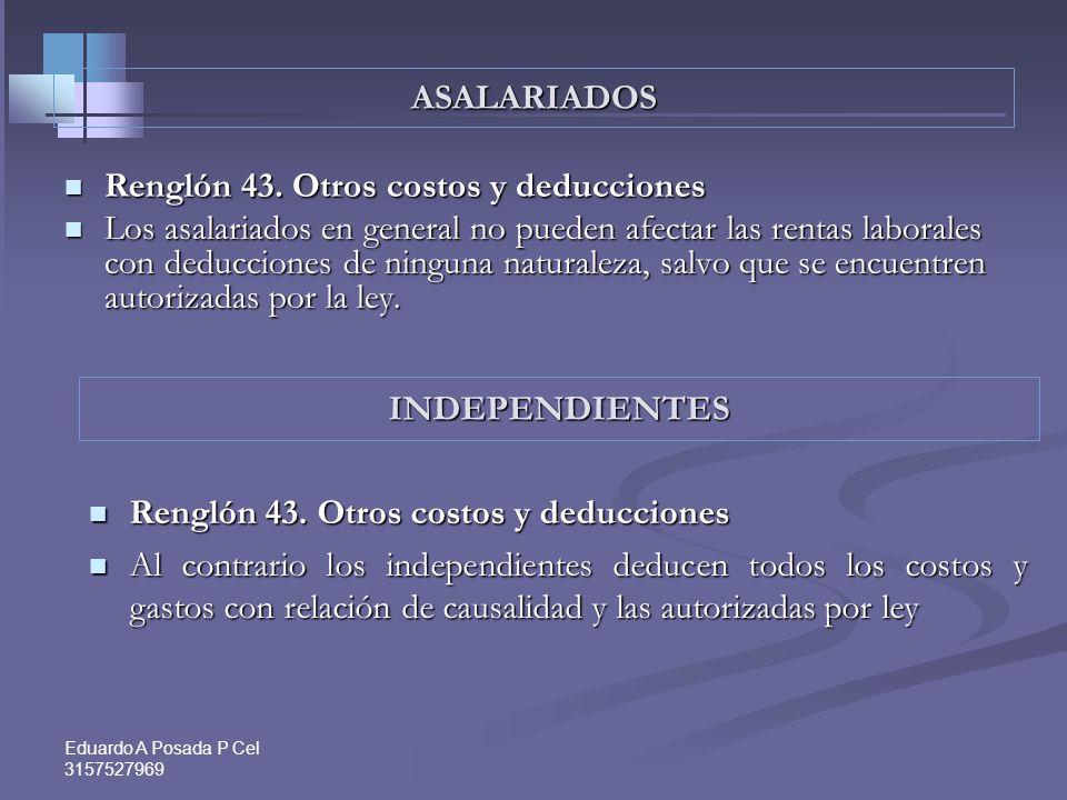 Eduardo A Posada P Cel 3157527969 ASALARIADOS E INDEPENDIENTES COSTOS Y DEDUCCIONES Realización: Cuando se pagan efectivamente; Sistema de Caja ; Art.