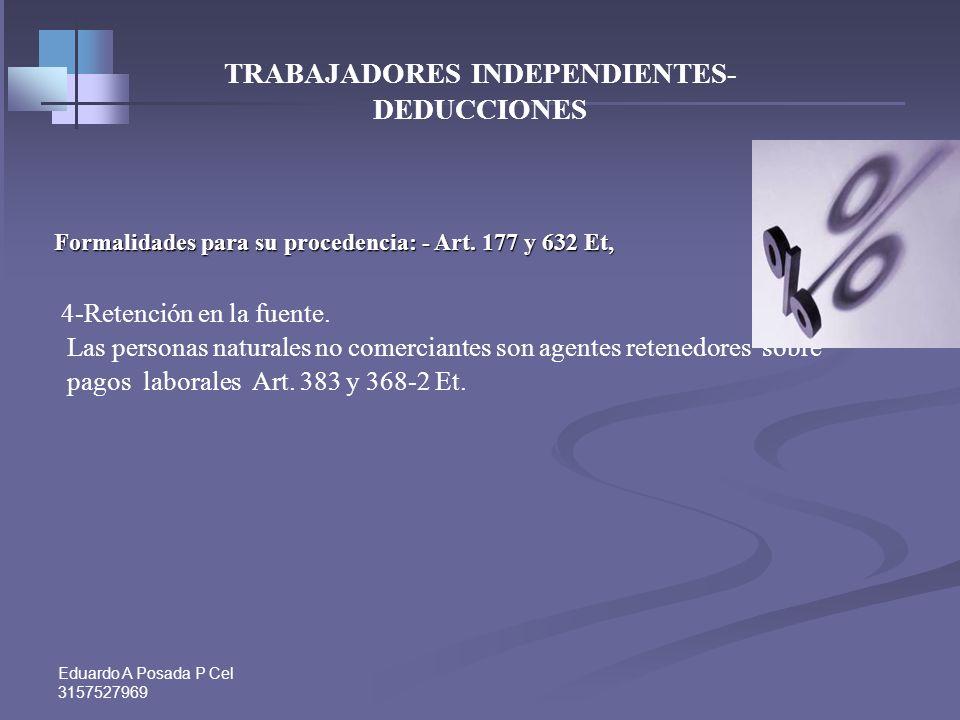 Eduardo A Posada P Cel 3157527969 DEDUCCIONES INDEPENDIENTES Formalidades para su procedencia: 1- Soportes de factura o equivalente- Art. 771-2 y 617