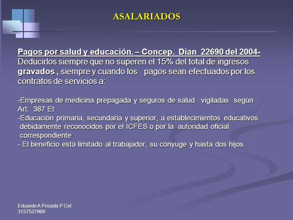Eduardo A Posada P Cel 3157527969 ASALARIADOS 1-Pagos por salud y educación ¨O¨ intereses de préstamos para vivienda. ( Art. 387 Et ) 1-Pagos por salu