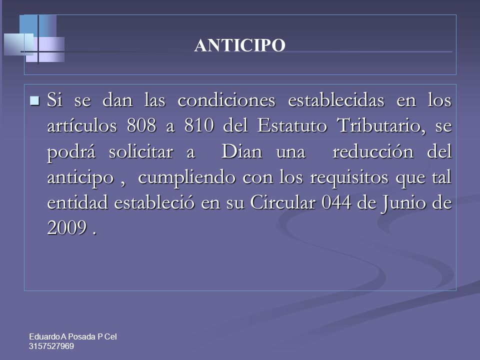 Eduardo A Posada P Cel 3157527969 ANTICIPOCálculo: Impuesto neto de renta del año gravable O Promedio del Impuesto neto de renta de los dos últimos añ