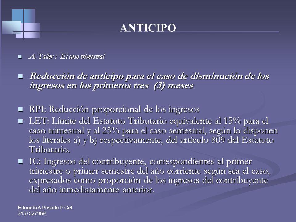 Eduardo A Posada P Cel 3157527969 ANTICIPO A. Taller : El caso trimestral A. Taller : El caso trimestral Durante los 3 primeros meses de 2011 Transpor