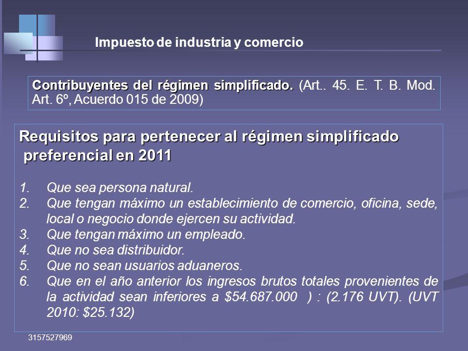 Eduardo A Posada P Cel 3157527969 Impuesto de industria y comercio Clasificación de los contribuyentes: (Art.. 45. E. T. B.) 1.Contribuyentes del régi