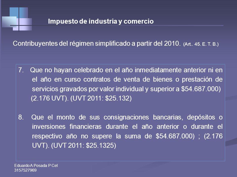 Eduardo A Posada P Cel 3157527969 Contribuyentes del régimen simplificado. Contribuyentes del régimen simplificado. (Art.. 45. E. T. B. Mod. Art. 6º,