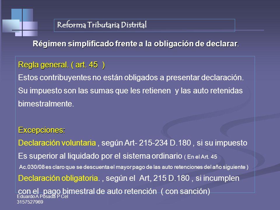Eduardo A Posada P Cel 3157527969 Contribuyentes del régimen simplificado a partir del 2010. (Art.. 45. E. T. B.) 7. Que no hayan celebrado en el año
