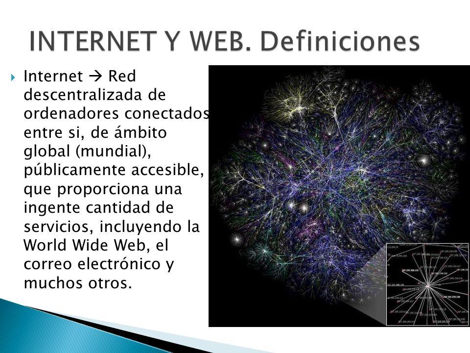 Internet Red descentralizada de ordenadores conectados entre si, de ámbito global (mundial), públicamente accesible, que proporciona una ingente canti