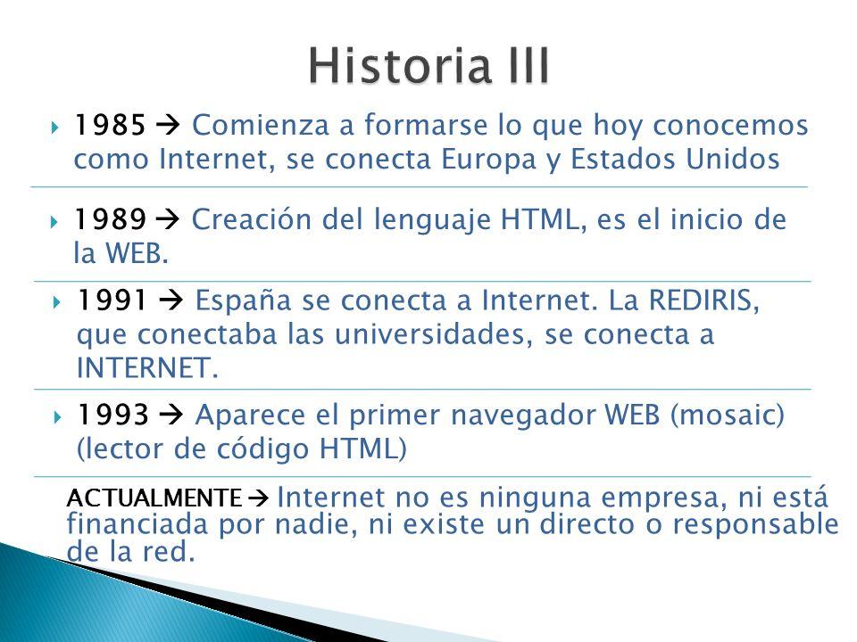 1989 Creación del lenguaje HTML, es el inicio de la WEB. 1991 España se conecta a Internet. La REDIRIS, que conectaba las universidades, se conecta a