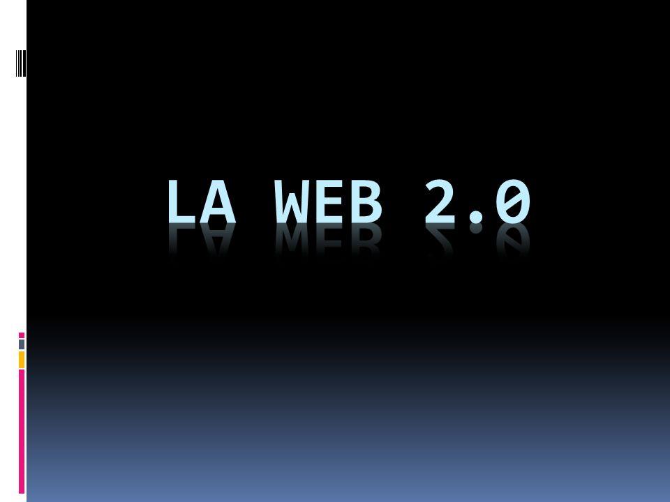 WEB 2.0 Páginas pensadas y desarrolladas para que el usuario tenga una cierta participación en la web y pueda interactuar.
