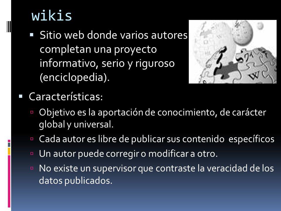 wikis Sitio web donde varios autores completan una proyecto informativo, serio y riguroso (enciclopedia).