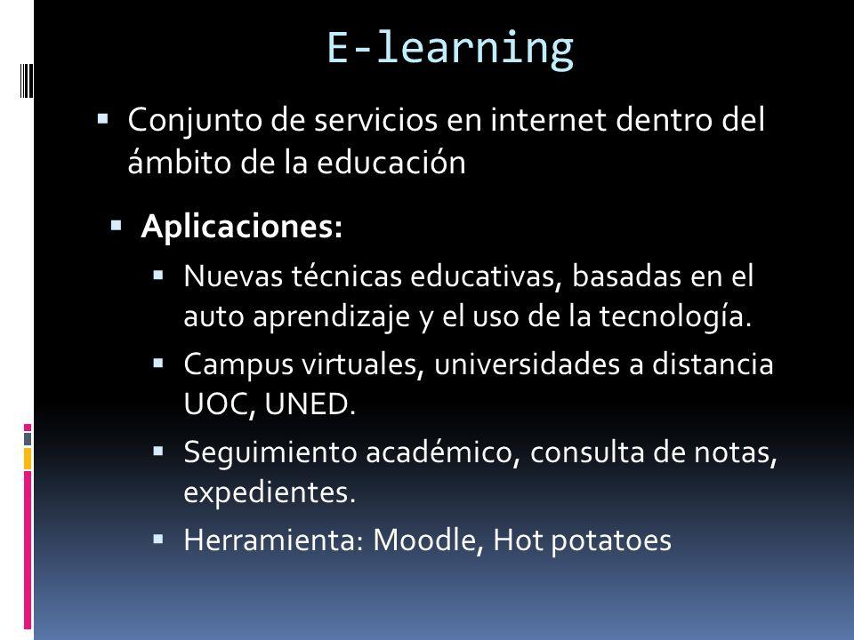 E-learning Conjunto de servicios en internet dentro del ámbito de la educación Aplicaciones: Nuevas técnicas educativas, basadas en el auto aprendizaje y el uso de la tecnología.