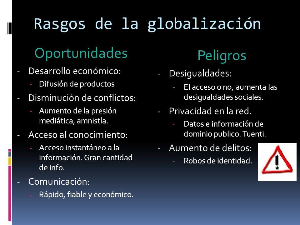 Rasgos de la globalización Oportunidades - Desarrollo económico: - Difusión de productos - Disminución de conflictos: - Aumento de la presión mediática, amnistía.