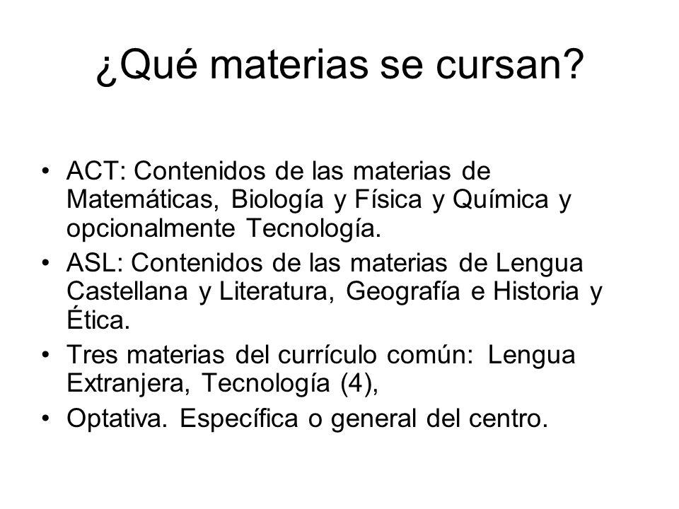 ¿Qué materias se cursan? ACT: Contenidos de las materias de Matemáticas, Biología y Física y Química y opcionalmente Tecnología. ASL: Contenidos de la