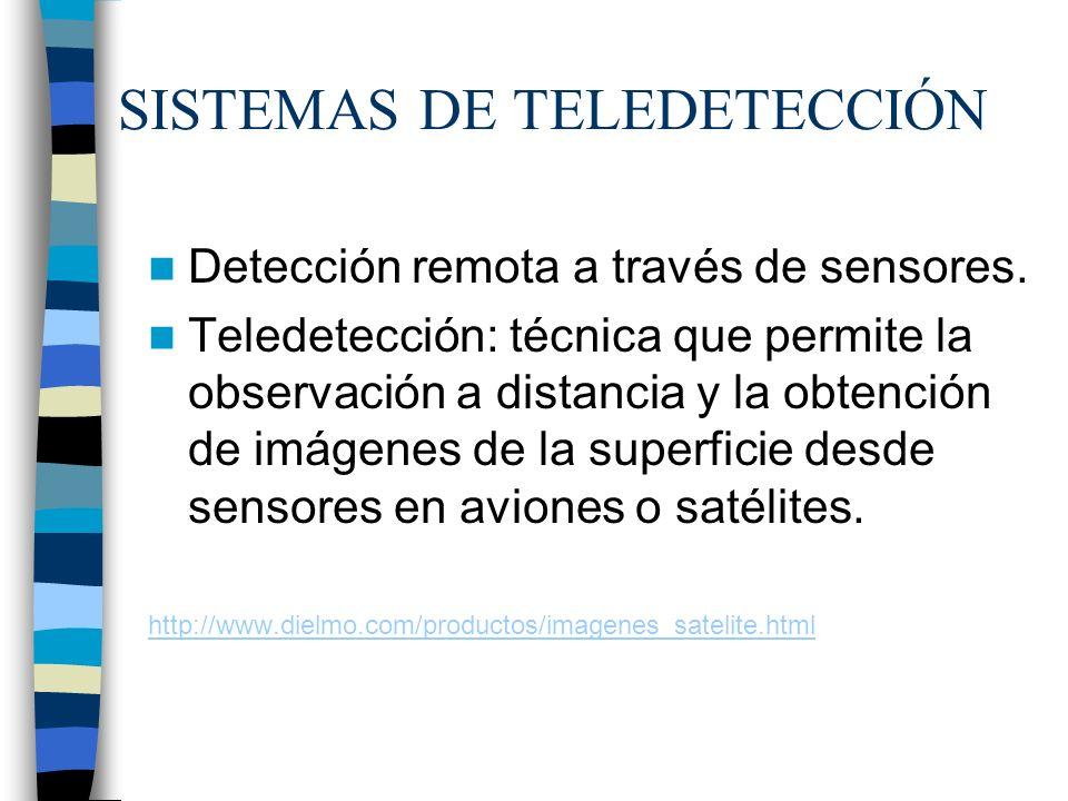 SISTEMAS DE TELEDETECCIÓN Detección remota a través de sensores. Teledetección: técnica que permite la observación a distancia y la obtención de imáge