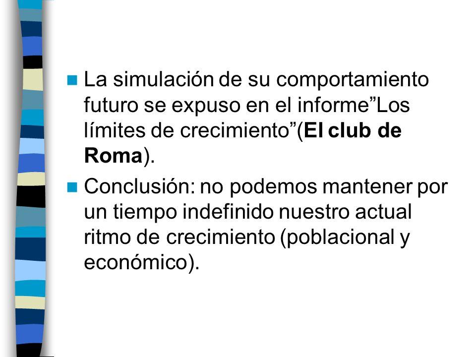 La simulación de su comportamiento futuro se expuso en el informeLos límites de crecimiento(El club de Roma). Conclusión: no podemos mantener por un t