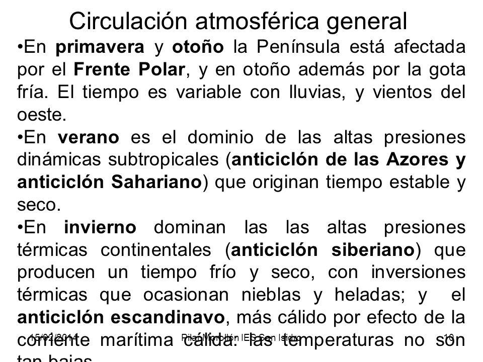 15/02/2014Pilar Morollón IES San Isidro10 Circulación atmosférica general En primavera y otoño la Península está afectada por el Frente Polar, y en otoño además por la gota fría.