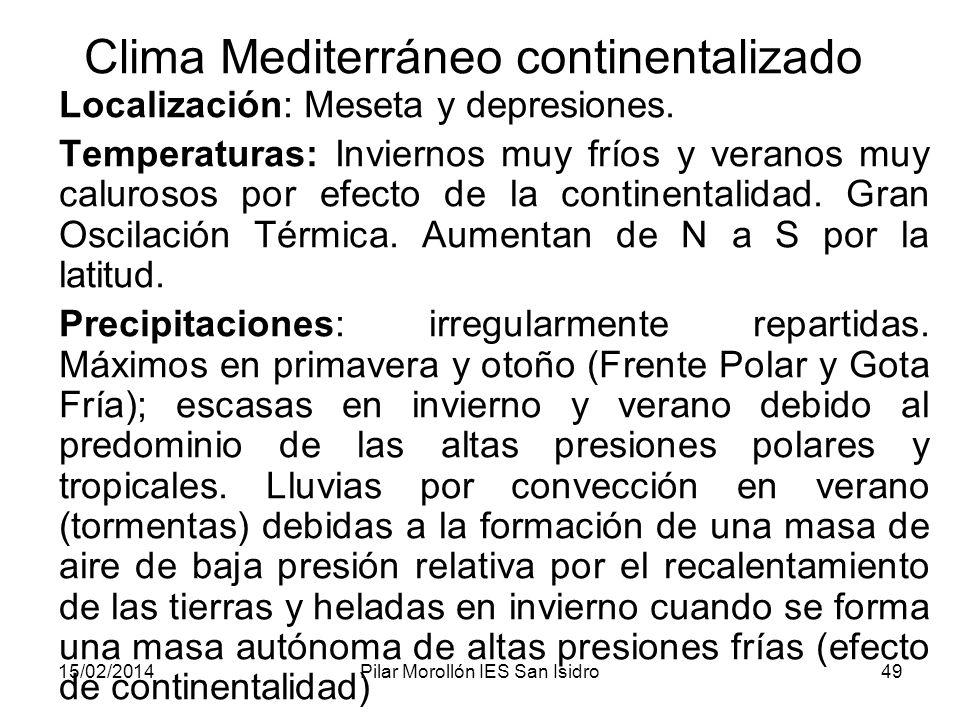 15/02/2014Pilar Morollón IES San Isidro49 Clima Mediterráneo continentalizado Localización: Meseta y depresiones.