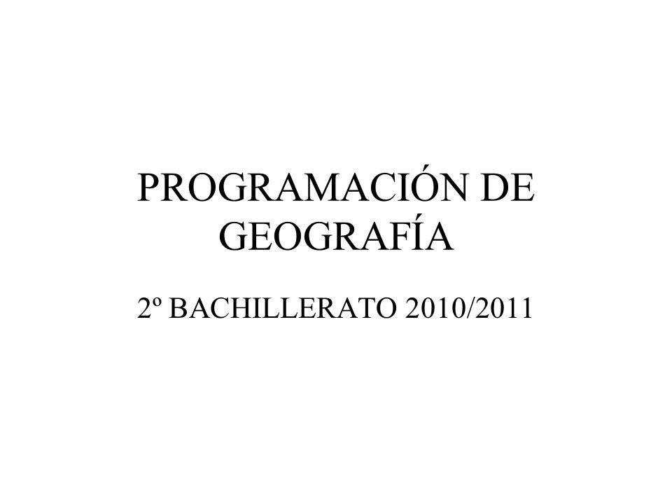 PROGRAMACIÓN DE GEOGRAFÍA 2º BACHILLERATO 2010/2011