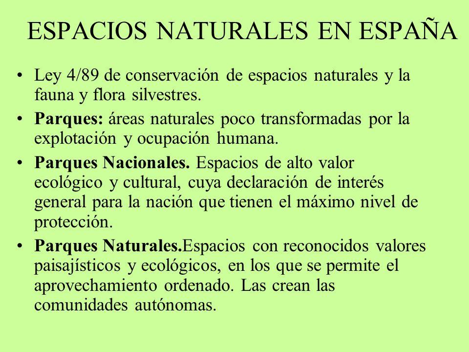 ESPACIOS NATURALES EN ESPAÑA Ley 4/89 de conservación de espacios naturales y la fauna y flora silvestres. Parques: áreas naturales poco transformadas