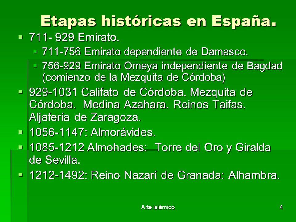 Arte islámico4 Etapas históricas en España. 711- 929 Emirato. 711- 929 Emirato. 711-756 Emirato dependiente de Damasco. 711-756 Emirato dependiente de