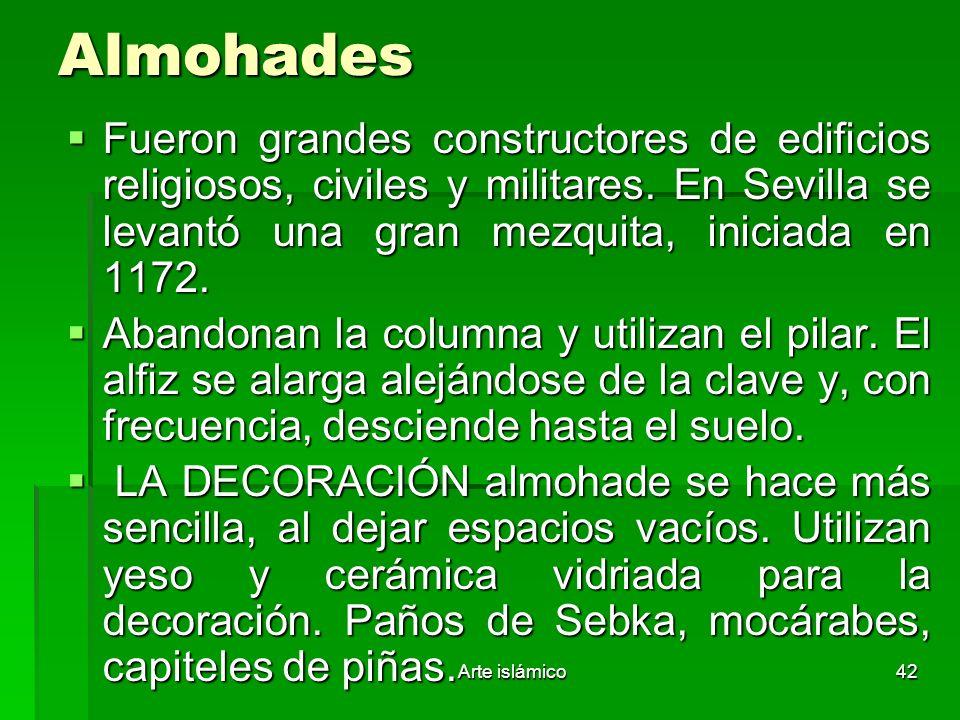 Arte islámico42 Almohades Fueron grandes constructores de edificios religiosos, civiles y militares. En Sevilla se levantó una gran mezquita, iniciada