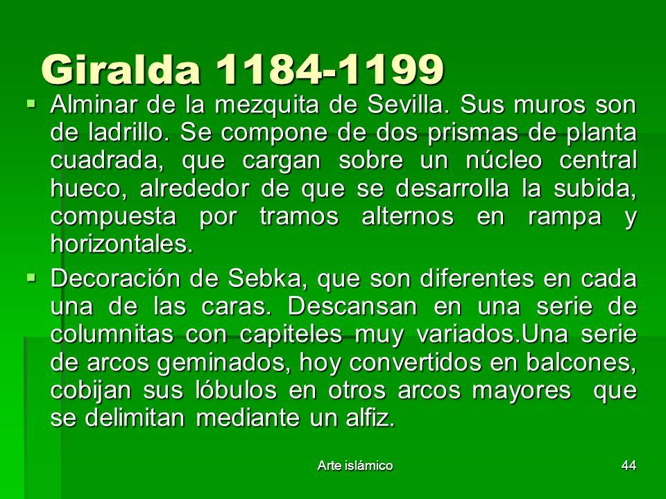 Arte islámico44 Giralda 1184-1199 Alminar de la mezquita de Sevilla. Sus muros son de ladrillo. Se compone de dos prismas de planta cuadrada, que carg