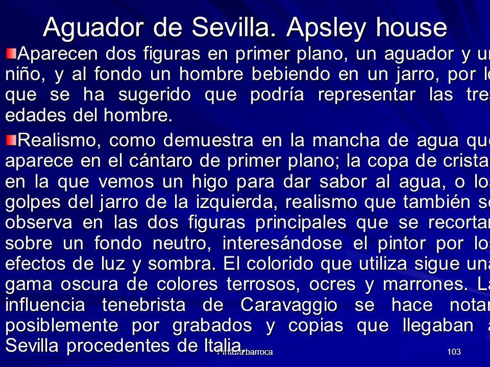 Pintura barroca 103 Aguador de Sevilla. Apsley house Aparecen dos figuras en primer plano, un aguador y un niño, y al fondo un hombre bebiendo en un j