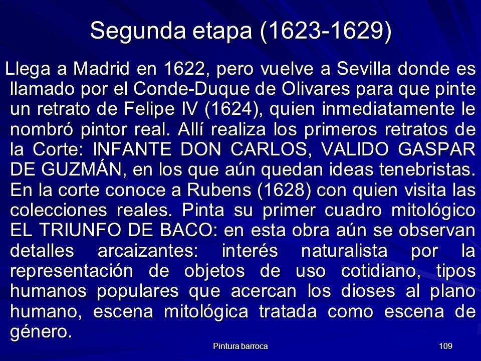 Pintura barroca 109 Segunda etapa (1623-1629) Llega a Madrid en 1622, pero vuelve a Sevilla donde es llamado por el Conde-Duque de Olivares para que p
