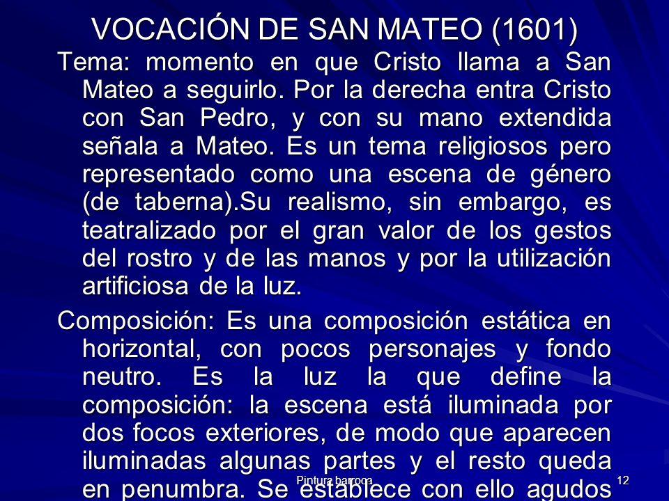 Pintura barroca 12 VOCACIÓN DE SAN MATEO (1601) Tema: momento en que Cristo llama a San Mateo a seguirlo. Por la derecha entra Cristo con San Pedro, y