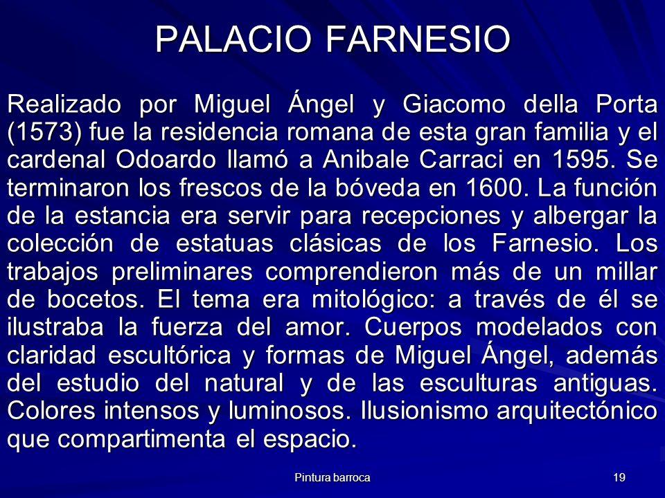 Pintura barroca 19 PALACIO FARNESIO Realizado por Miguel Ángel y Giacomo della Porta (1573) fue la residencia romana de esta gran familia y el cardena