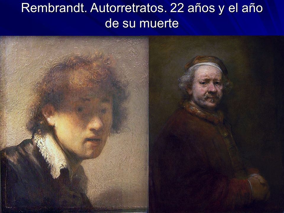 Pintura barroca 39 Rembrandt. Autorretratos. 22 años y el año de su muerte