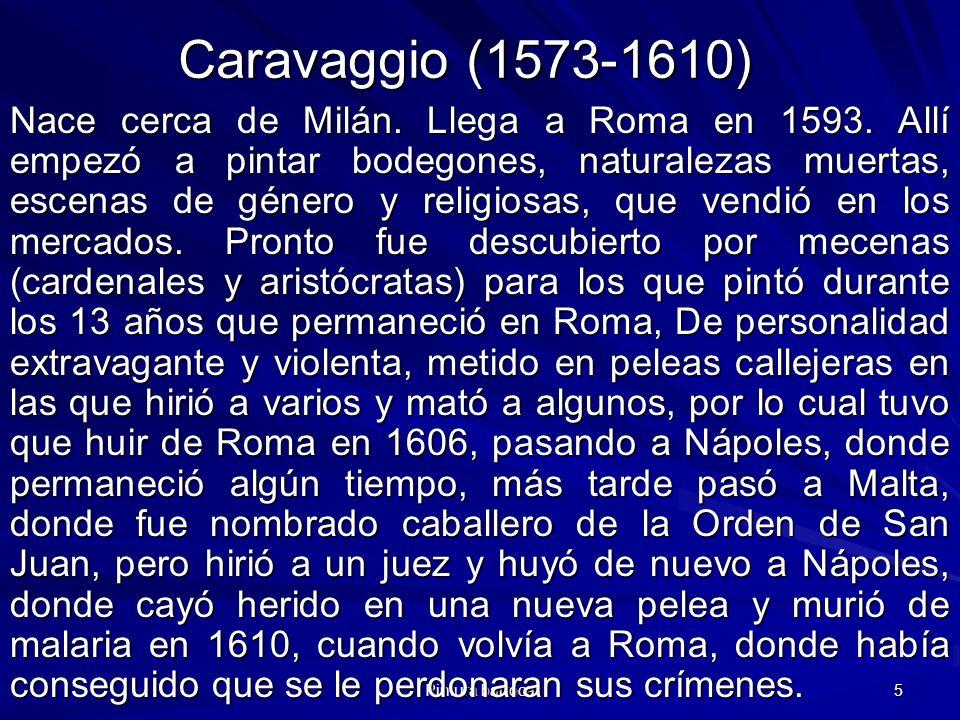 Pintura barroca 5 Caravaggio (1573-1610) Nace cerca de Milán. Llega a Roma en 1593. Allí empezó a pintar bodegones, naturalezas muertas, escenas de gé