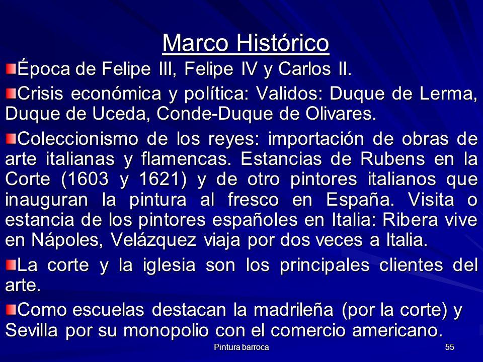 Pintura barroca 55 Marco Histórico Época de Felipe III, Felipe IV y Carlos II. Crisis económica y política: Validos: Duque de Lerma, Duque de Uceda, C
