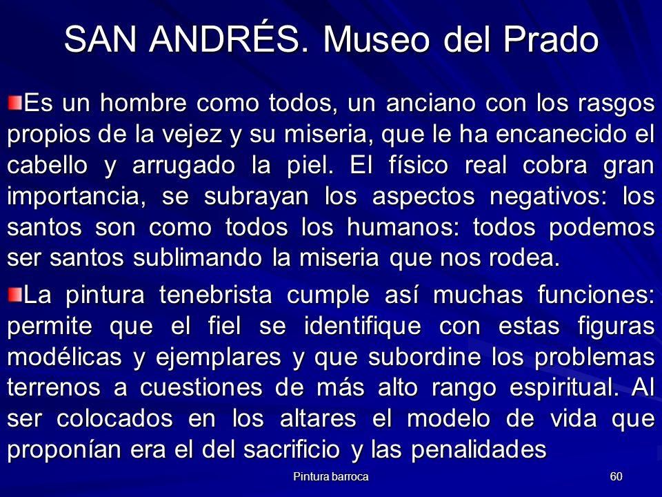 Pintura barroca 60 SAN ANDRÉS. Museo del Prado Es un hombre como todos, un anciano con los rasgos propios de la vejez y su miseria, que le ha encaneci