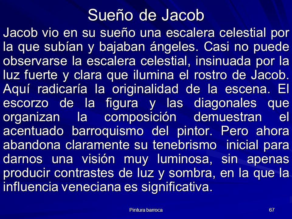 Pintura barroca 67 Sueño de Jacob Jacob vio en su sueño una escalera celestial por la que subían y bajaban ángeles. Casi no puede observarse la escale